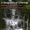 Review of A Geography of Offerings: Deposits of Valuables in the Landscapes of Ancient Europe